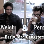 Welch & Penn Early Bird Gangsters