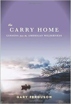 The Carry Home, Lessons from the American Wilderness